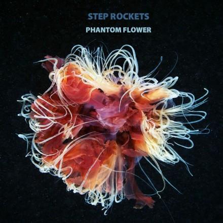 Step Rockets – Phantom Flower